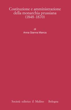 copertina Costituzione e amministrazione della monarchia prussiana (1848-1870)